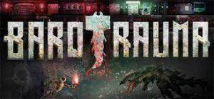 Barotrauma Crack CODEX Torrent Free Download Full PC +CPY Game